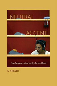 NeutralAccent:HowLanguage,Labor,andLifeBecomeGlobal[A.Aneesh]
