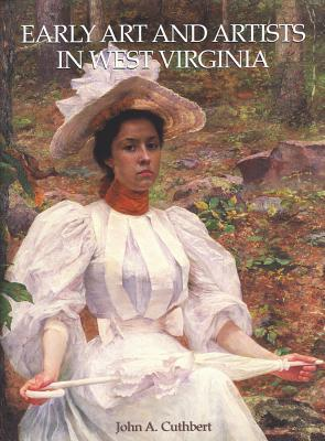 Early Art and Artists in West Virginia: An Introduction and Biographical Directory EARLY ART & ARTISTS IN WEST VI [ John A. Cuthbert ]