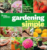 BetterHomes&GardensGardeningMadeSimple:TheCompleteStep-By-StepGuidetoGardening