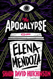 The Apocalypse of Elena Mendoza APOCALYPSE OF ELENA MENDOZA R/ [ Shaun David Hutchinson ]