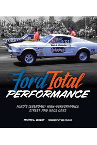 FordTotalPerformance:Ford'sLegendaryHigh-PerformanceStreetandRaceCars[MartynSchorr]