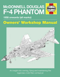 McDonnell Douglas F-4 Phantom 1958 Onwards (All Marks): An Insight Into Owning, Flying and Maintaini