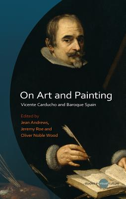 On Art and Painting: Vicente Carducho and Baroque Spain ON ART & PAINTING (University of Wales Press - Studies in Visual Culture) [ Jean Andrews ]