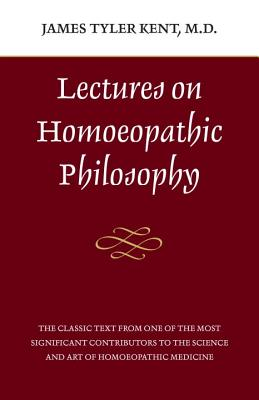 Lectures on Homeopathic Philosophy LECTURES ON HOMEOPATHIC PHILOS [ James Tyler Kent ]