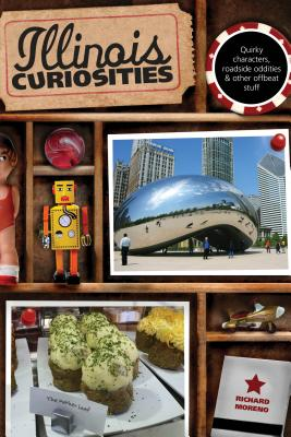 Illinois Curiosities: Quirky Characters, Roadside Oddities & Other Offbeat Stuff, First Edition ILLINOIS CURIOSITIES (Illinois Curiosities: Quirky Characters, Roadside Oddities & Other Offbeat Stuff) [ Moreno ]