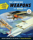 The Amazing Weapons That Never Were: Robots, Flying Tanks & Other Machines of War