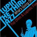 """LUPIN THE THIRD """"JAZZ"""" 〜What's Going On〜"""