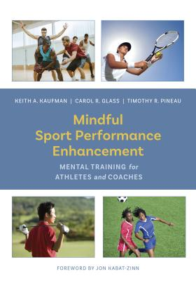 Mindful Sport Performance Enhancement: Mental Training for Athletes and Coaches MINDFUL SPORT PERFORMANCE ENHA [ Keith A. Kaufman ]