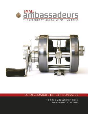 Small Ambassadeurs: The Legendary Light-Line Fishing Reels: The Abu Ambassadeur 2500c, 1500c & Relat SMALL AMBASSADEURS [ Espen Sjaastad ]