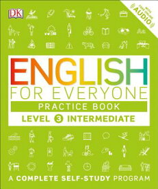 English for Everyone: Level 3: Intermediate, Practice Book: A Complete Self-Study Program ENGLISH FOR EVERYONE LEVEL 3 I (English for Everyone) [ DK ]