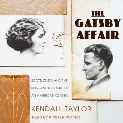 The Gatsby Affair: Scott, Zelda, and the Betrayal That Shaped an American Classic GATSBY AFFAIR M [ Kendall Taylor ]