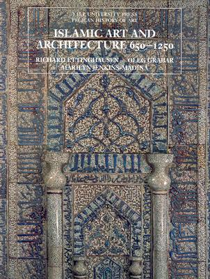 Islamic Art and Architecture 650-1250 ISLAMIC ART & ARCHITECTURE 650 (Pelican History of Art / Yale University Press (Paperback)) [ Richard Ettinghausen ]