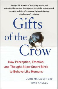 GiftsoftheCrow:HowPerception,Emotion,andThoughtAllowSmartBirdstoBehaveLikeHumans[JohnMarzluff]