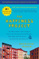 The Happiness Project, Tenth Anniversary Edition: Or, Why I Spent a Year Trying to Sing in the Morni