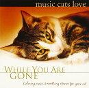 猫のための音楽 Music Cats Love/あなたがいないときのために