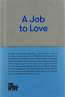 A Job to Love: A Practical Guide to Finding Fulfilling Work by Better Understanding Yourself
