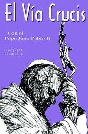 El Via Crucis Con El San Juan Pablo II: Con El Papa Juan Pablo II SPA-VIA CRUCIS CON EL SAN JUAN [ Joseph Champlin ]