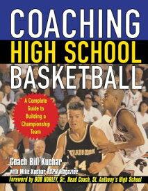 Coaching High School Basketball: A Complete Guide to Building a Championship Team COACHING HIGH SCHOOL BASKETBAL [ Bill Kuchar ]