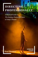 Directing Professionally: A Practical Guide to Developing a Successful Career in Today's Theatre