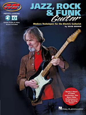 Jazz, Rock & Funk Guitar: Modern Techniques for the Electric Guitarist Private Lessons Series JAZZ ROCK & FUNK GUITAR [ Dean Brown ]