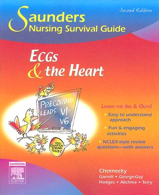 Saunders Nursing Survival Guide: Ecgs and the Heart SAUNDERS NURSING SURVIVAL GD E (Saunders Nursing Survival Guide: Ecgs & the Heart) [ Cynthia C. Chernecky ]