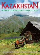 Kazakhstan: Nomadic Routes from Caspian to Altai