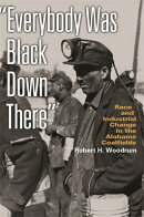 Everybody Was Black Down There: Race and Industrial Change in the Alabama Coalfields