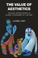 The Value of Aesthetics: Oaxacan Woodcarvers in Global Economies of Culture