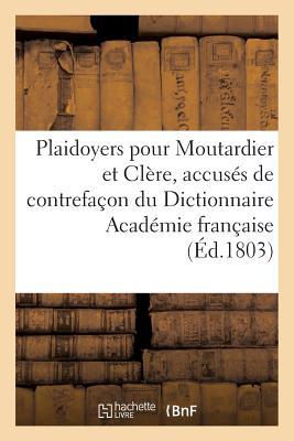 Plaidoyers Pour Moutardier Et Clere, Accuses de Contrefacon Du Dictionnaire de L'Academie Francaise FRE-PLAIDOYERS POUR MOUTARDIER (Histoire) [ Sans Auteur ]