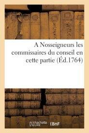 A Nosseigneurs Les Commissaires Du Conseil En Cette Partie FRE-A NOSSEIGNEURS LES COMMISS (Histoire) [ Sans Auteur ]