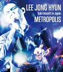 LEE JONG HYUN Solo Concert in Japan -METROPOLIS- at PACIFICO Yokohama【Blu-ray】