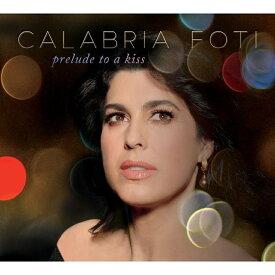 【輸入盤】Prelude To A Kiss [ Calabria Foti ]