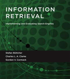 Information Retrieval: Implementing and Evaluating Search Engines INFO RETRIEVAL (Mit Press) [ Stefan Buttcher ]