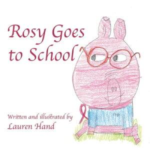 Rosy Goes to School ROSY GOES TO SCHOOL [ Lauren Hand ]