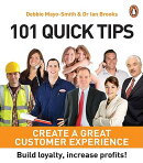 101 Quick Tips: Create a Great Customer Experience: Build Loyalty, Increase Profits!