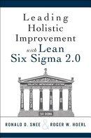 Leading Holistic Improvement with Lean Six SIGMA 2.0