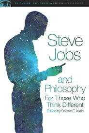 Steve Jobs and Philosophy: For Those Who Think Different STEVE JOBS & PHILOSOPHY (Popular Culture and Philosophy) [ Shawn E. Klein ]