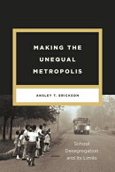 Making the Unequal Metropolis: School Desegregation and Its Limits