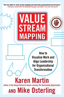 Value Stream Mapping: How to Visualize Work and Align Leadership for Organizational Transformation VALUE STREAM MAPPING [ Karen Martin ]