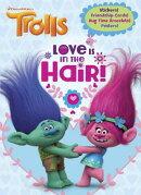 Love Is in the Hair! (DreamWorks Trolls)