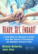 Ready? Set? Engage!: A Field Guide for Employees to Create Their Own Culture of Participation and Im