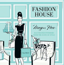 Fashion House: Illustrated Interiors from the Icons of Style FASHION HOUSE [ Megan Hess ]