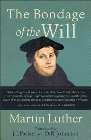 The Bondage of the Will BONDAGE OF THE WILL [ Martin Luther ]