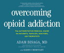Overcoming Opioid Addiction: A Desperately Needed, Science-Based Solution to the Nation's Worst-Ever