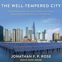TheWell-TemperedCity:WhatModernScience,AncientCivilizations,andHumanNatureTeachUsabout[JonathanF.P.Rose]