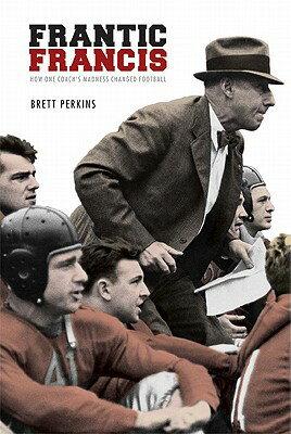 Frantic Francis: How One Coach's Madness Changed Football FRANTIC FRANCIS [ Brett Perkins ]