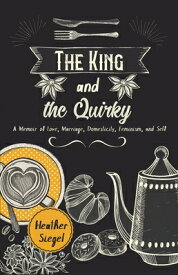 The King and the Quirky KING & THE QUIRKY [ Heather Siegel ]