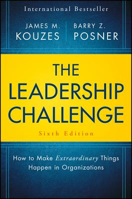 The Leadership Challenge: How to Make Extraordinary Things Happen in Organizations LEADERSHIP CHALLENGE 6/E (J-B Leadership Challenge: Kouzes/Posner) [ James M. Kouzes ]