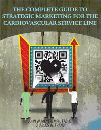 CompleteGuidetoStrategicMarketingfortheCardiovascularServiceLineMarketing[JohnW.Meyer]