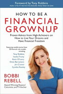 How to Be a Financial Grownup: Proven Advice from High Achievers on How to Live Your Dreams and Have